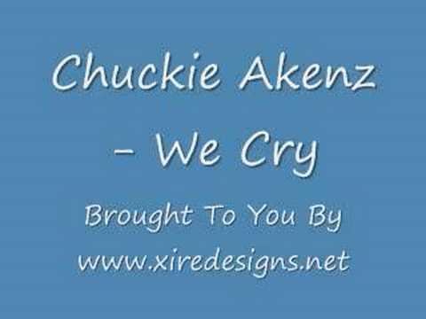 Chuckie Akenz - We Cry