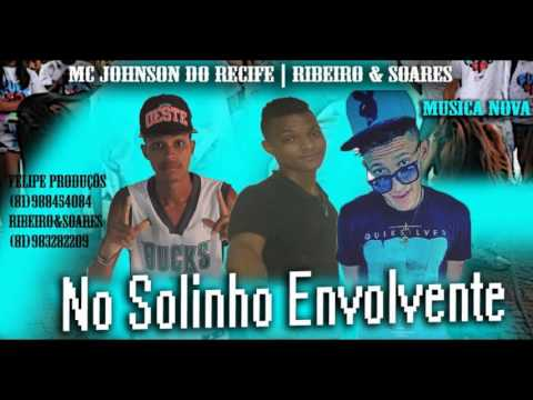 MC JOHNSON DO RECIFE - PART - RIBEIRO E SOARES -NO SOLINHO ENVOLVENTE
