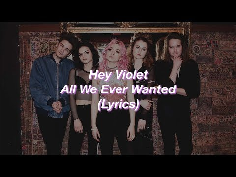 Hey Violet || All We Ever Wanted || (Lyrics)