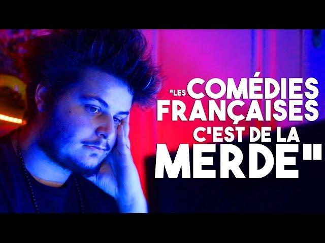 """""""LES COMEDIES FRANCAISES, C'EST DE LA MERDE"""""""