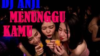 DJ ANJI MENUNGGU KAMU BIKIN GELENG 2018