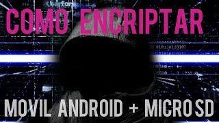 Cómo ENCRIPTAR un teléfono ANDROID + tarjeta MICRO-SD