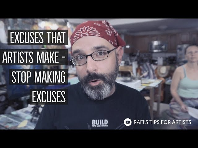 13 Excuses That Artists Make - Stop Making Excuses Artists! Tips For Artists