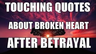 Most Touching Quotes About Broken Heart After Betrayal