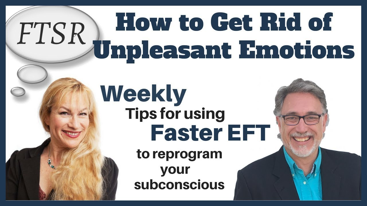 how to get rid of unpleasant emotions fastereft tapping youtube