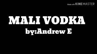 MALI VODKA lyrics by:Andrew E
