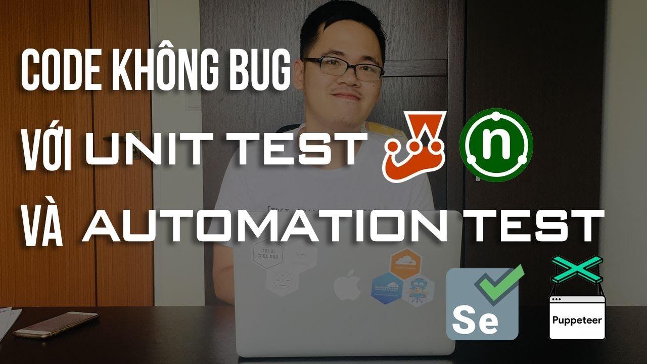 Code không bug cùng với Unit Test và Automation Testing