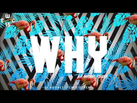 MAMPI - WHY (DJ BOUNCE REMIX) S.W.C