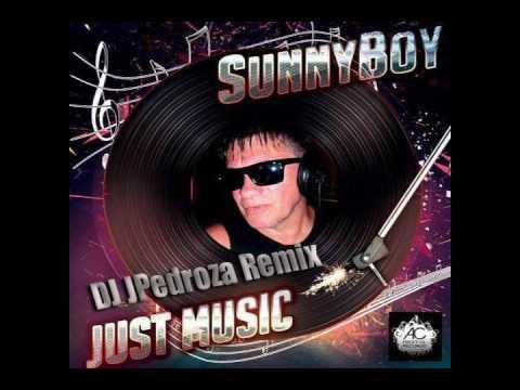 SunnyBoy - Just Music (Dj JPedroza Remix)
