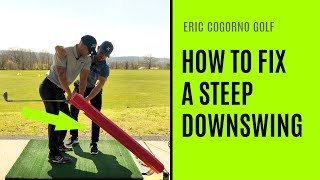 GOLF: How To Fix A Steep Downswing - Golf Lesson