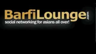 Barfi Lounge - for asians all over!
