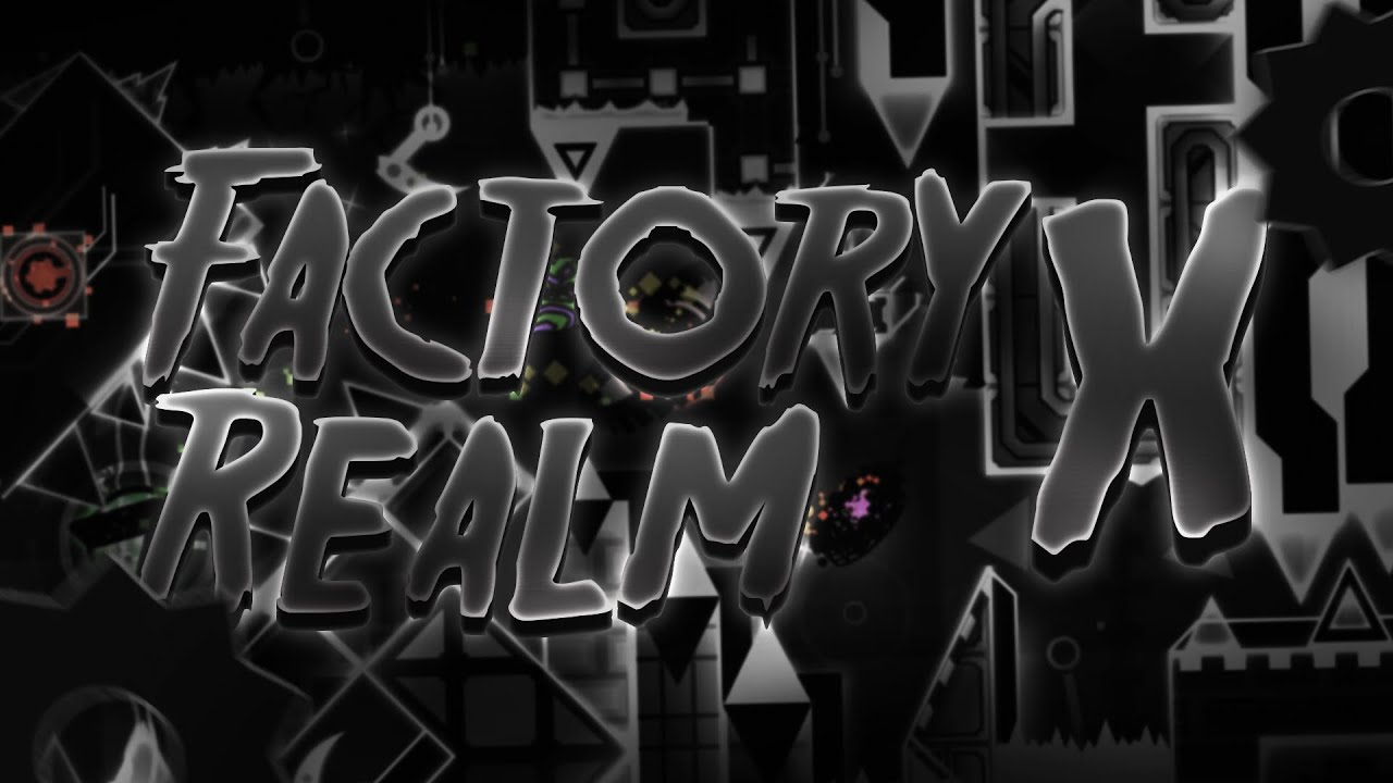 Factory Realm X (Extreme Demon) by HelpegasuS | Geometry Dash
