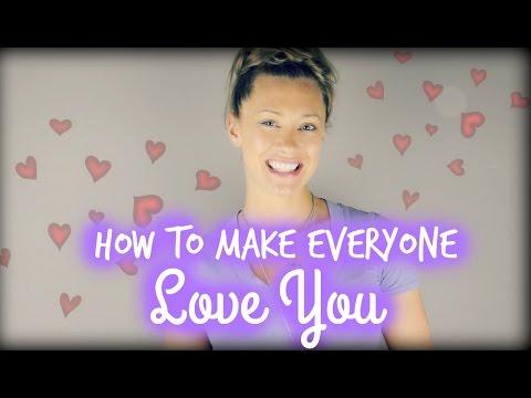 How To Make Everyone Love You