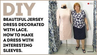 DIY: Beautiful jersey dress decorated with lace. How to make a dress with interesting sleeves.