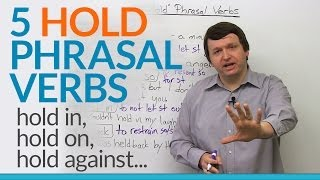 5 Phrasal Verbs with HOLD - hold on, hold against, hold in...