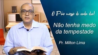 Não tenha medo da Tempestade - Pr. Milton Lima - 15-04-2021