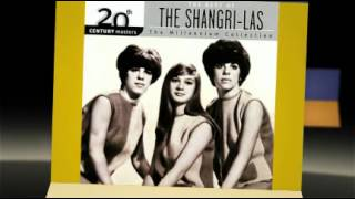THE SHANGRI-LAS right now and not later