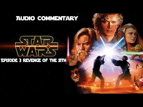 Star Wars Episode 3 Revenge of the Sith Audio Commentary Podcast