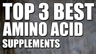 Top 3 Best Amino Acid Supplements