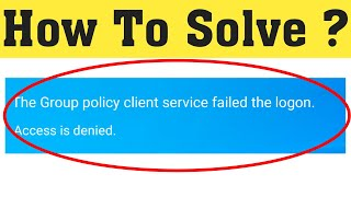 How To Fix The Group Policy Client Service Failed The Logon || Access Is Denied || Windows 10/8/7