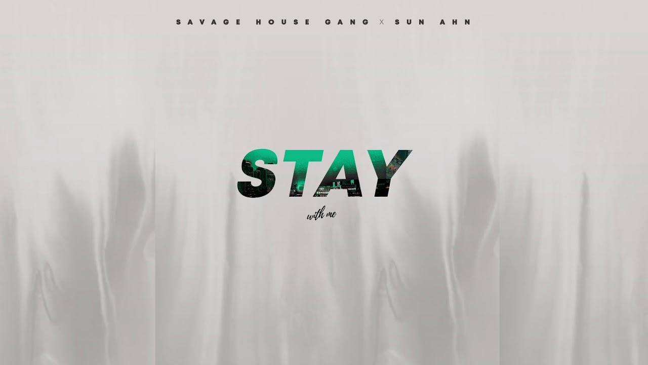 SAVAGE HOUSE GANG X Sun Ahn - Stay [OFFICIAL AUDIO]