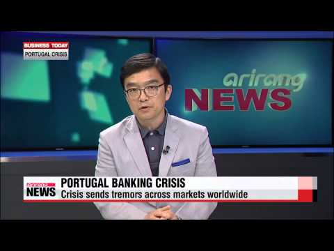Business Today: Portugal bank crisis sends tremors worldwide