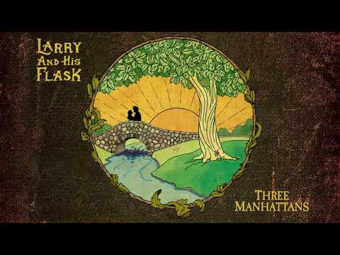 Larry & His Flask 'Three Manhattans' (Official Audio)