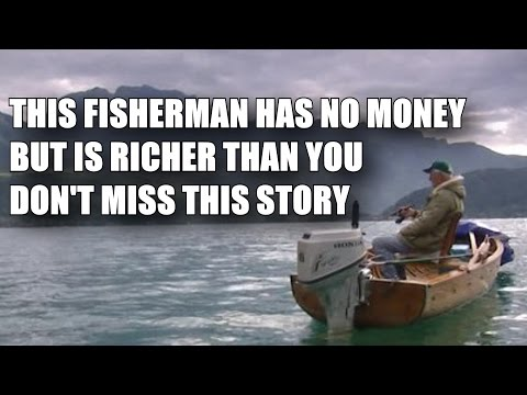 THE FISHERMAN WHO HAS NO POSSESSIONS BUT IS RICHER THAN ALL OF US
