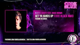 Black & White ft Angie Brown - Get Ya Hands Up (Code Black Remix)