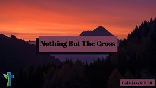 Nothing But The Cross