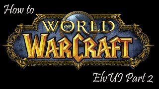 How to WoW - Addons and More - ElvUI Part 2