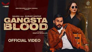 Gangsta Blood ( Official Video ) | Galbia Ft. Gurlez Akhtar | New Punjabi Song 2021 | Gem Records