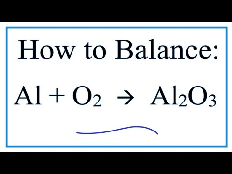 How To Balance: Al + O2 =  Al2O3