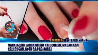 Alamin | Madalas na paggamit ng nail polish ay masama sa kalusugan