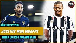 Bản tin chuyển nhượng 23/2: Juventus vung tiền lấy Mbappe về đá cặp Ronaldo, Inter mua Aubameyang
