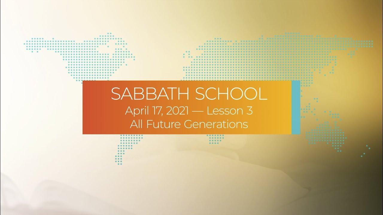 Sabbath School - 2021 Q2 Lesson 3: All Future Generations