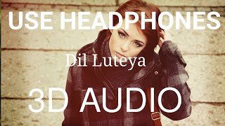 Dil Luteya | 3D Audio Song | Bass Boosted | Jazzy b
