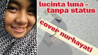 Lucinta Luna - Tanpa Status (Cover by Nurhayati)