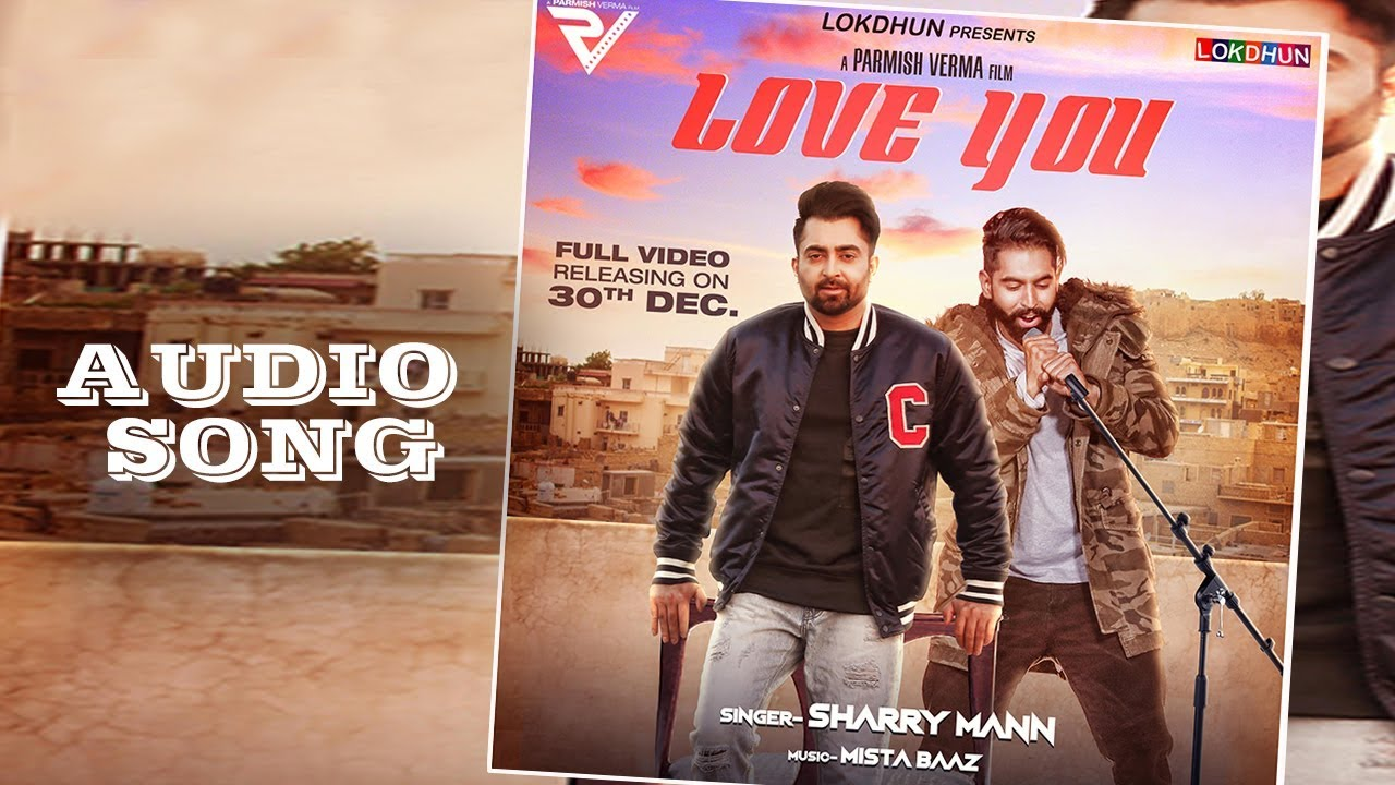 Love You - Sharry Mann ( Audio Song) | Parmish Verma | Mista Baaz | Releasing on 30 December