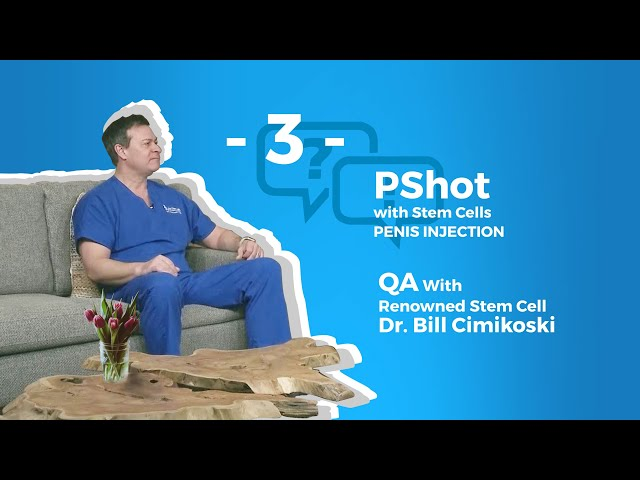 STEM CELL P-SHOT® Q&A With Renowned Medical Director William Cimikoski, MD Part- 3