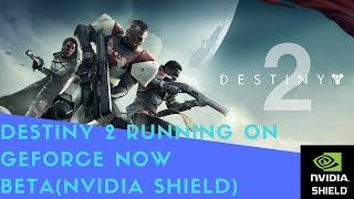 Destiny 2 Running On Geforce Now Beta(nvidia Shield)