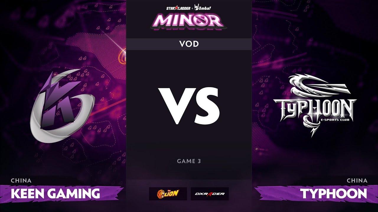 [RU] Keen Gaming vs Typhoon, Game 3, StarLadder ImbaTV Dota 2 Minor S2 CN Qualifiers