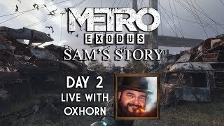 Metro: Exodus - Sam's Story Day 2 - Live with Oxhorn