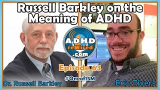 ADHD reWired ep 63 - Russell Barkley - the Meaning of ADHD