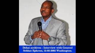 dehai archives interview with general sebhat ephrem 12 02 2002 washington part 1