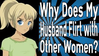 Why Does My Husband Flirt with Other Women?