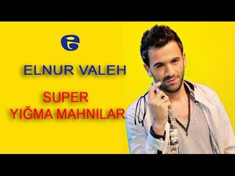 Elnur Valeh - Super Yigma Mahnilar 2017
