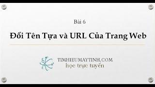 Đổi Tên Tựa và URL Của Trang Web - Bài 6