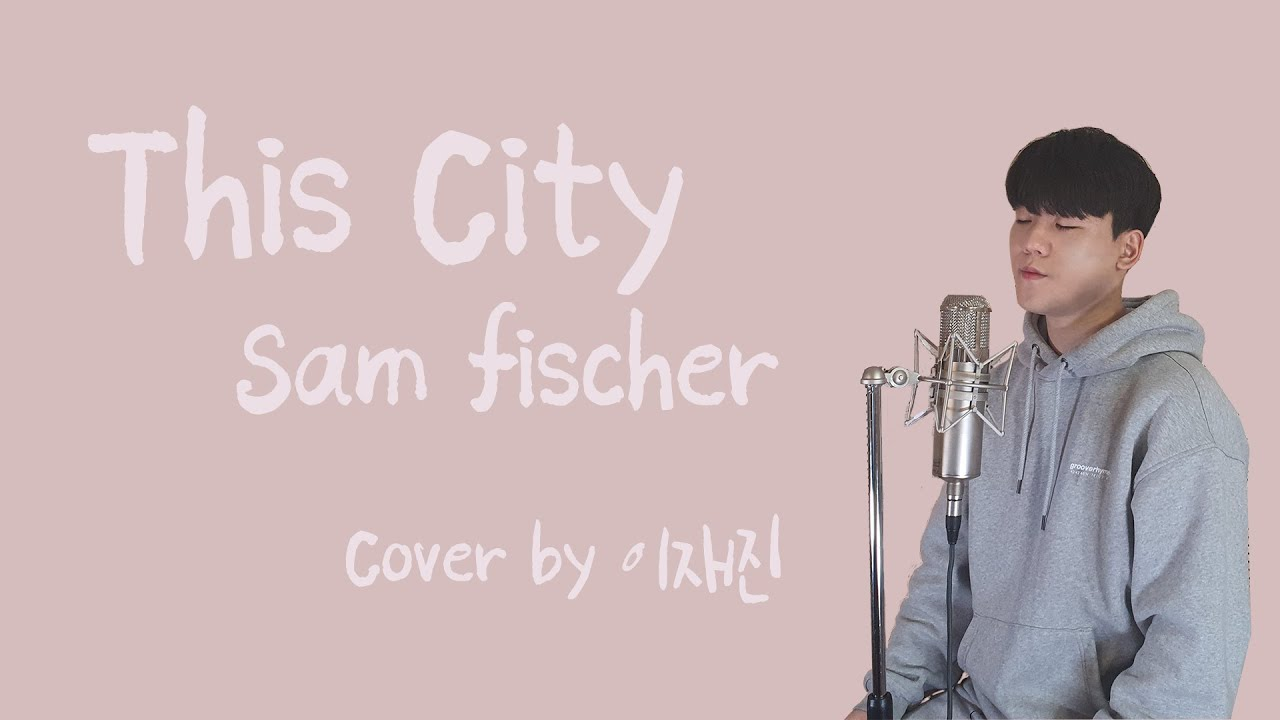This city - Sam fischer(Cover by 이재진)