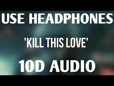 ||10D AUDIO|| BLACKPINK - 'Kill This Love' song in 10D Used Headphones!!!!